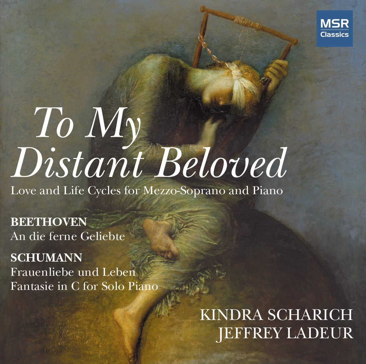 IN REVIEW: Ludwig van Beethoven & Robert Schumann - TO MY DISTANT BELOVED (MSR Classics MS 1762)