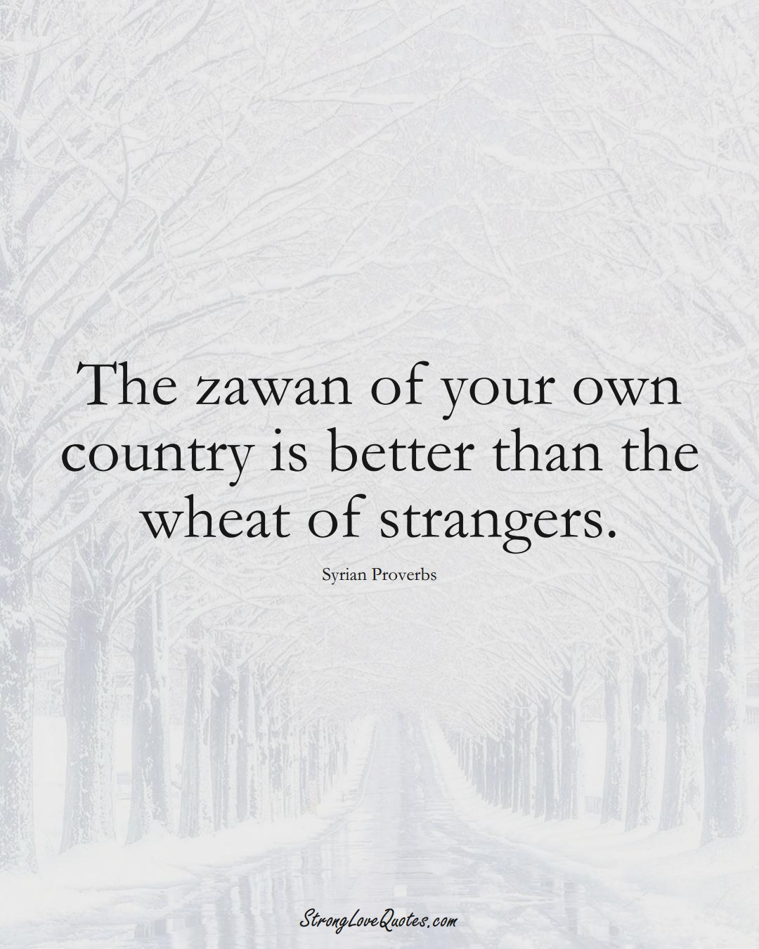 The zawan of your own country is better than the wheat of strangers. (Syrian Sayings);  #MiddleEasternSayings