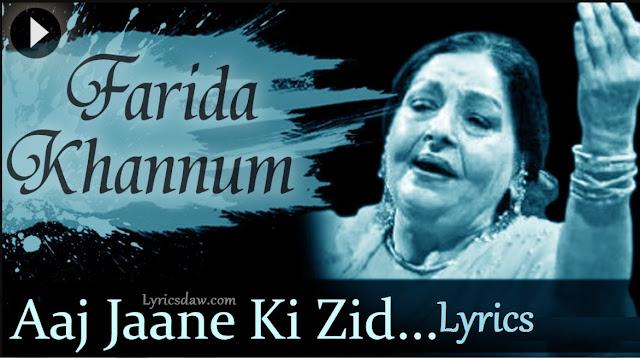 Aaj Jaane Ki Zid Na Karo Lyrics Farida Khannum