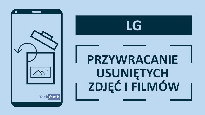 LG Jak odzyskać usunięte zdjęcia i filmy?