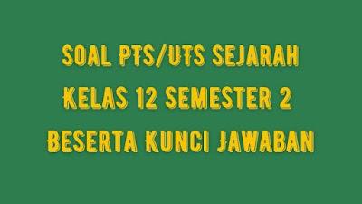 Soal PTS/UTS SEJARAH Kelas 12 Semester 2 SMA/SMK Beserta Jawaban