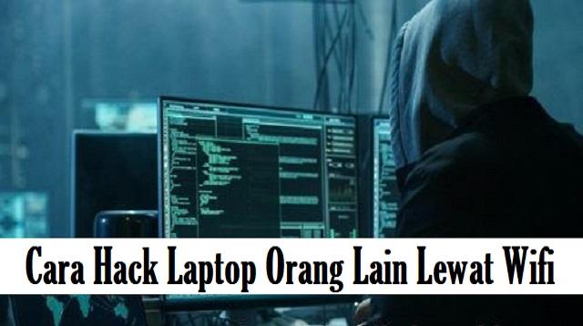 Cara Hack Laptop Orang Lain Lewat WiFi
