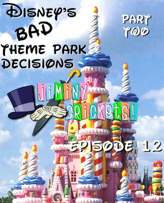 Episode Twelve: Disney's Bad Theme Park Decisions - Part Two