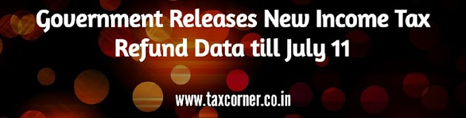 Government Releases New Income Tax Refund Data till July 11