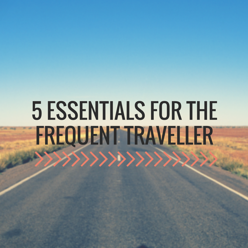 5 Essentials for the Frequent Traveller