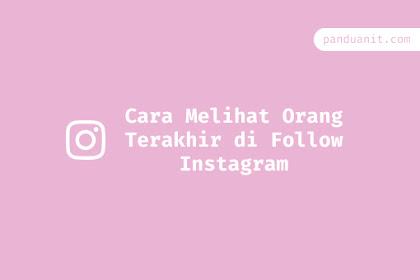 Cara Melihat Orang Terakhir Follow / Ikuti Instagram
