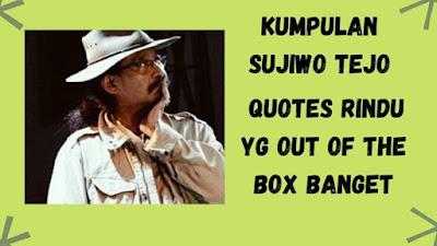 Kumpulan Sujiwo Tejo Quotes Rindu