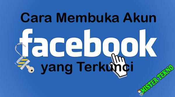Cara Membuka Akun Facebook yang Terkunci