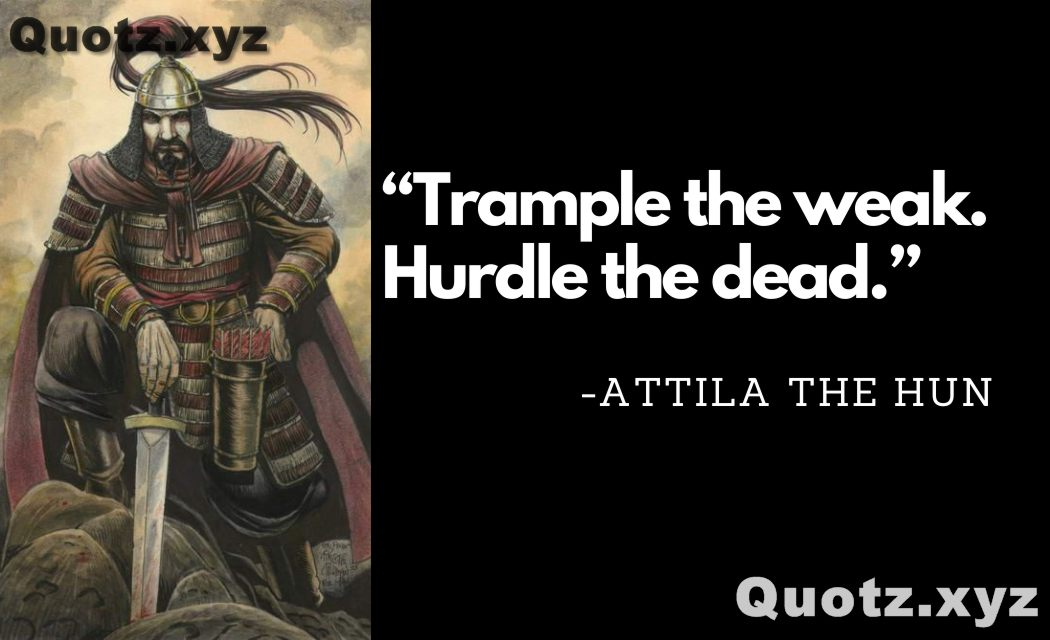 Quotes By Attila The Hun on Leadership, Courage, War With Quotes Images
