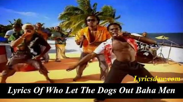 Lyrics Of Who Let The Dogs Out Baha Men