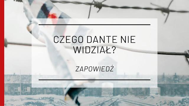 """Czego Dante nie widział? - """"Ucieczka z Auschwitz"""" Alfréda Wetzlera [zapowiedź]"""