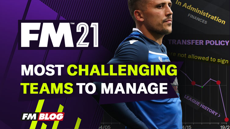 Hardest, most challenging teams to manage | Football Manager 2021 | FM21