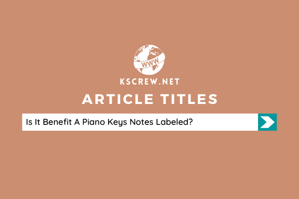 Is It Benefit A Piano Keys Notes Labeled