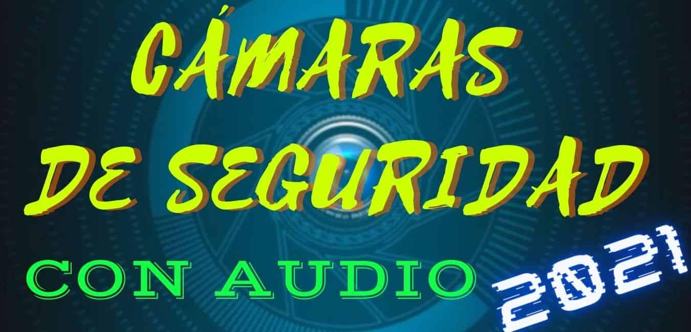 CAMARA DE SEGURIDAD Con AUDIO en 2021