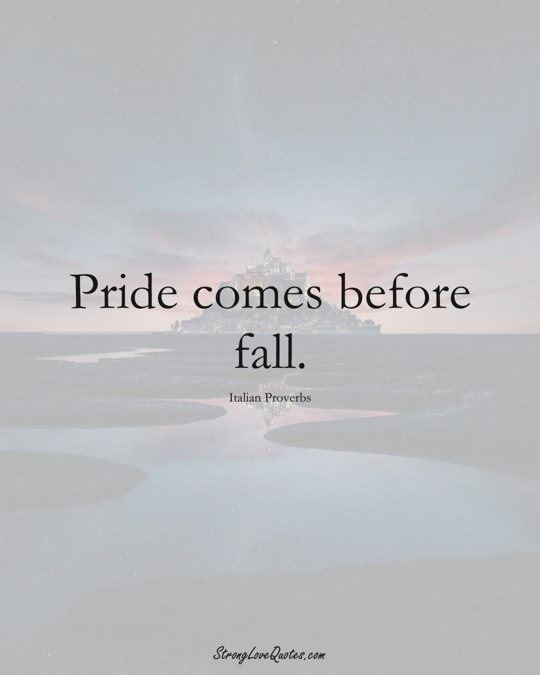 Pride comes before fall. (Italian Sayings);  #EuropeanSayings