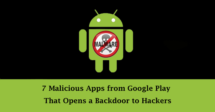 seven malicious apps  - seven 2Bmalicious 2Bapps - 7 Apps on Google Play Drop Malware & Opens Backdoor to Hackers