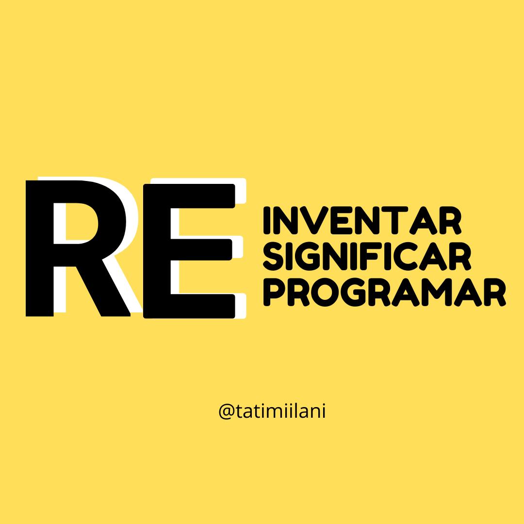ressignificar, reinventar, reprogramar