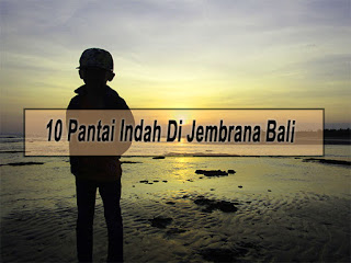 Inilah 10 Pantai Indah Di Jembrana Bali Yang Wajib Dikunjungi