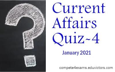January 2021 Current Affairs Quiz-4 (#currentaffairs)(#compete4exams)(#eduvictors)