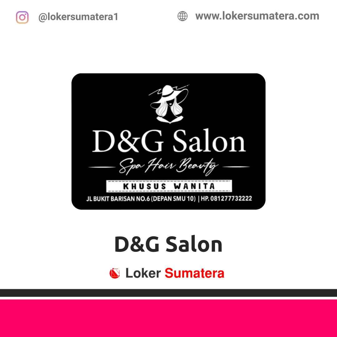 Lowongan Kerja Pekanbaru: D&G Salon April 2021