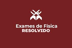 EXAME RESOLVIDO DE FÍSICA 2017 UEM  - PDF