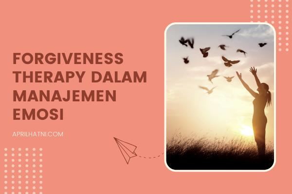 forgiveness therapy dalam manajemen emosi