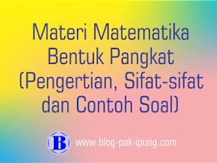 MATERI MATEMATIKA BENTUK PANGKAT - Pengertian, Sifat-sifat dan Contoh Soal
