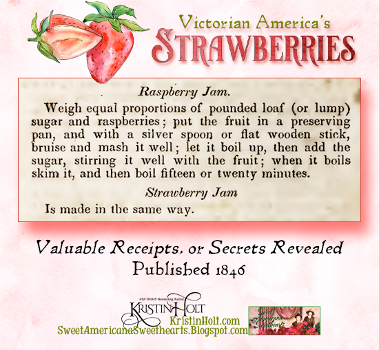 Kristin Holt | Victorian America's Strawberries. (Raspberry or) Strawberry Jam Recipe from an 1846 publication: Valuable Receipts, or Secrets Revealed.