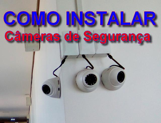 Como instalar câmeras de segurança (CFTV)