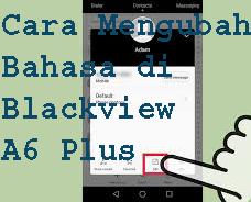 Cara Mengubah Bahasa di Blackview A6 Plus