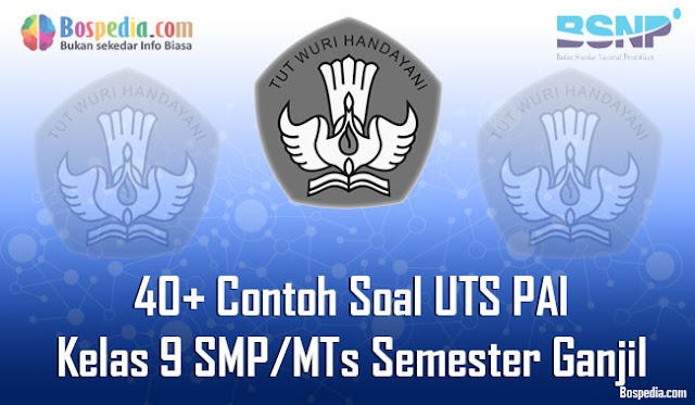 40+ Contoh Soal UTS PAI Kelas 9 SMP/MTs Semester Ganjil Terbaru