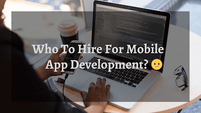 Who To Hire For Custom Mobile App Development For Your Business?