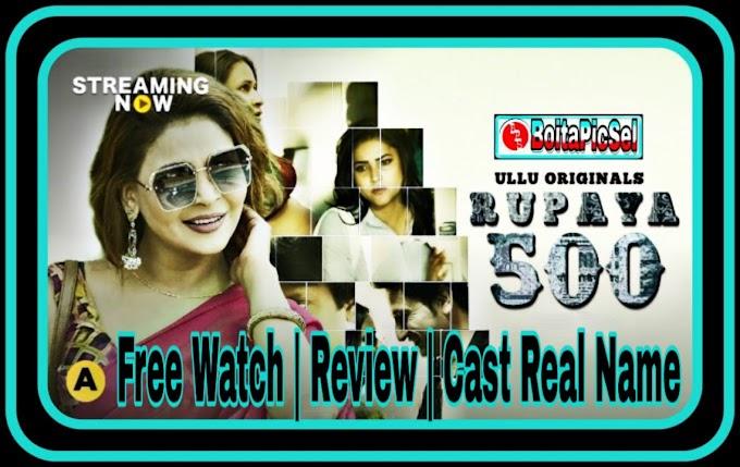 Rupaya 500 Web Series (2021) Ulluapp :Review, Free Watch, Cast Real Name, Story, & More