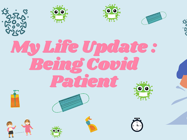 My Life Update: Being Covid-19 Patient