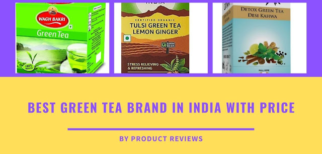 Best Green Tea Brand in India with Price for weight loss, organic, skin, hair - Buy online
