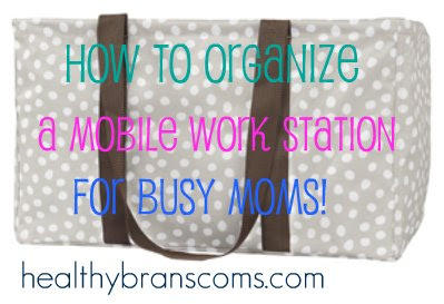 How to organize a mobile work station for busy Mom's