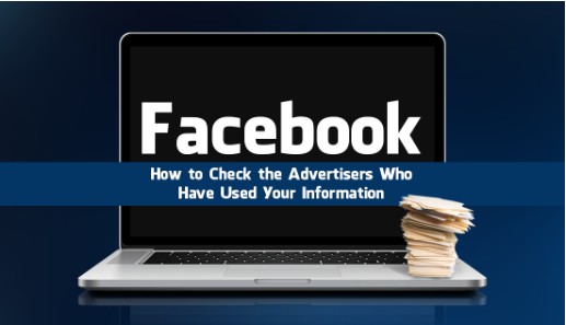 How to View the Advertisers Who Have Used Your Information From Facebook.