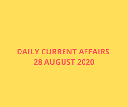 Daily Current Affairs 28  August 2020