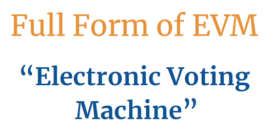 Full form of EVM Electronic Voting Machine