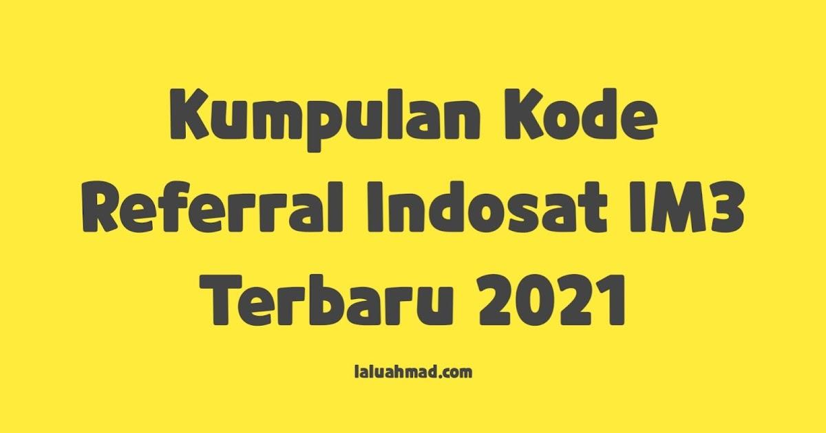 Kumpulan Kode Referral Indosat Im3 Terbaru 2021 Laluahmad Com