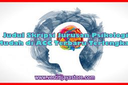 Judul Skripsi Jurusan Psikologi Mudah di ACC Terbaru Terlengkap