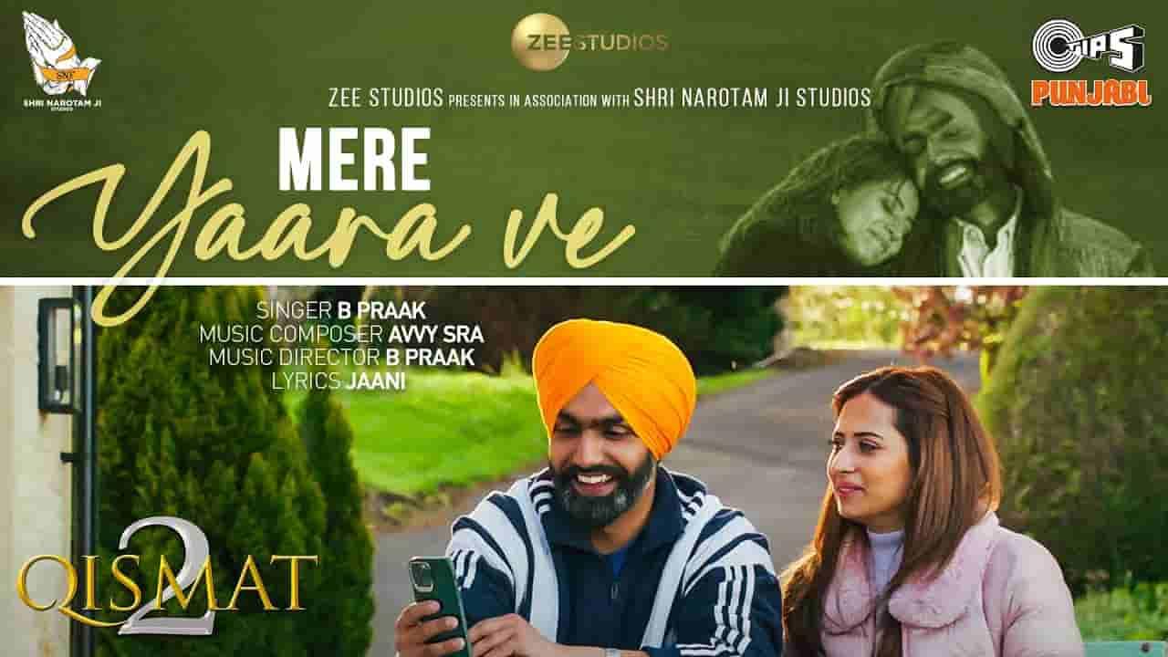 Mere yaara ve lyrics Qismat 2 B Praak Punjabi Song