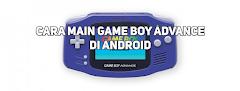 Cara Mudah Bermain Game Boy Andvance (GBA) di HP Android