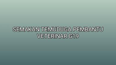 Semakan Temuduga Pembantu Veterinar G19 2019