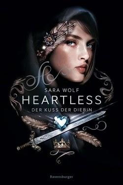 Bücherblog. Rezension. Buchcover. Heartless - Der Kuss der Diebin (Band 1) von Sara Wolf. Fantasy. Jugendbuch. Ravensburger.