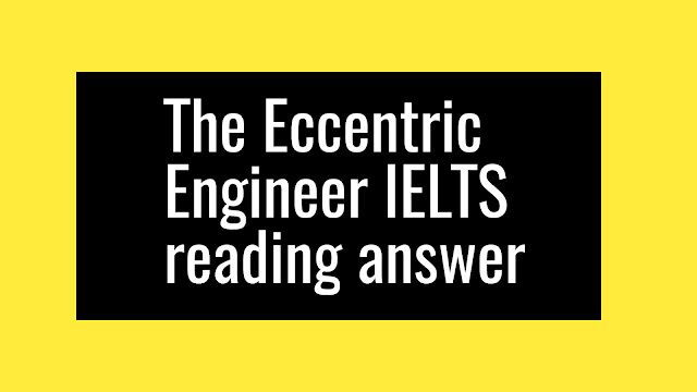 The Eccentric Engineer IELTS reading answer,