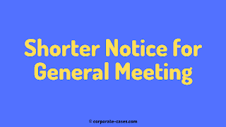shorter notice for general meeting under companies act 2013