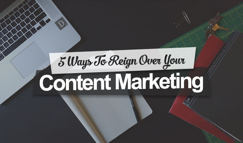 5 Ways To Reign Over Your #ContentMarketing - #Infographic