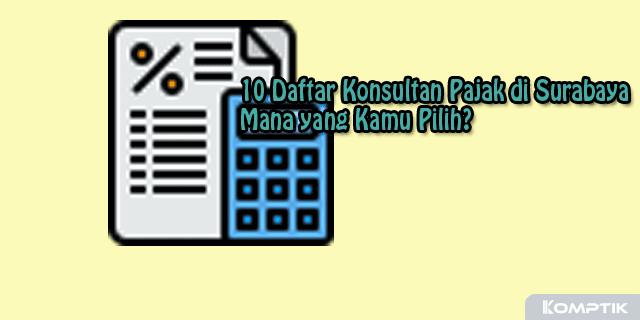 10 Daftar Konsultan Pajak di Surabaya, Mana yang Kamu Pilih?