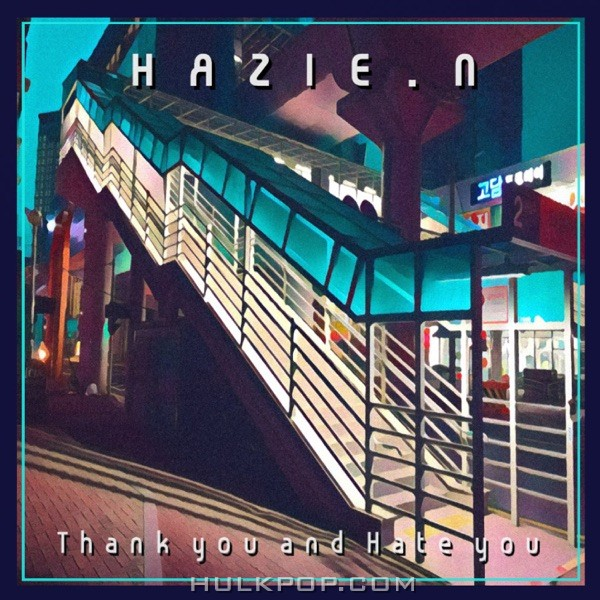 Hazie.N – Thank you and Hate you – Single
